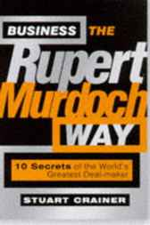 Business the Rupert Murdoch Way by Stuart Crainer