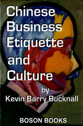 Chinese Business Etiquette and Culture by Kevin Barry Bucknall