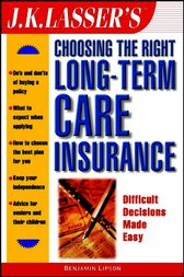 J.K. Lasser's Choosing the Right Long-Term Care Insurance by Benjamin Lipson