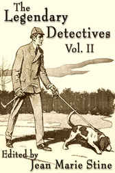 The Legendary Detectives II: 8 Classic Novelettes Featuring the World's Greatest Super-Sleuths by Jean Marie Stine