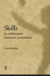 Skills in Collaborative Classroom Consultation by Anne Jordan