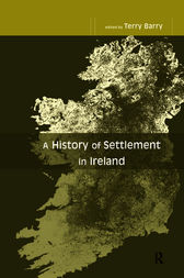 A History of Settlement in Ireland by Terry Barry