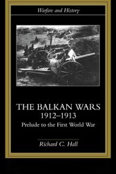 The Balkan Wars 1912-1913 by Richard C. Hall