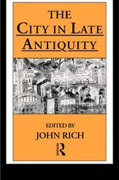 The City in Late Antiquity by Dr John Rich