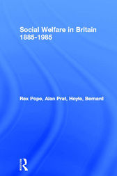 Social Welfare in Britain 1885-1985 by Rex Pope