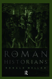 The Roman Historians by Ronald Mellor