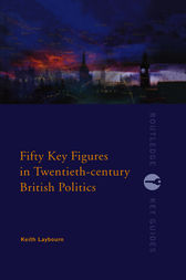 Fifty Key Figures in Twentieth Century British Politics by Keith Layborn