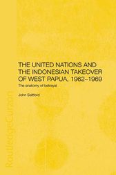 The United Nations and the Indonesian Takeover of West Papua, 1962-1969 by John Saltford