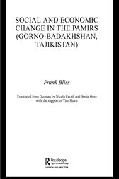 Social and Economic Change in the Pamirs (Gorno-Badakhshan, Tajikistan) by Frank Bliss