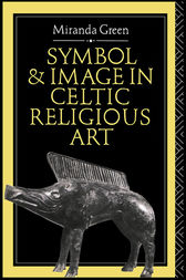 Symbol and Image in Celtic Religious Art by Miranda Green