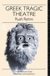 Greek Tragic Theatre by Rush Rehm
