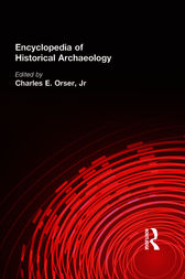 Encyclopaedia of Historical Archaeology by Charles E. Orser Jnr