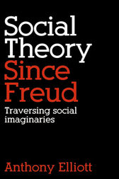 Social Theory Since Freud by Anthony Elliott