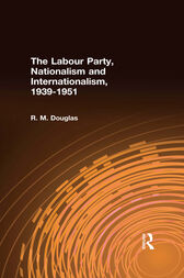 The Labour Party, Nationalism and Internationalism, 1939-1951