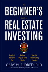 The Beginner's Guide to Real Estate Investing by Gary W. Eldred