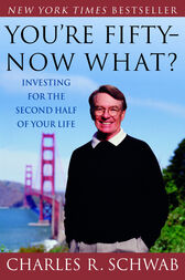 You're Fifty-Now What? by Charles Schwab