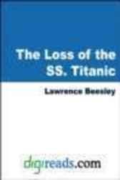 The Loss of the SS Titanic by Lawrence Beesley