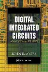 Digital Integrated Circuits:  Analysis and Design by John E. Ayers