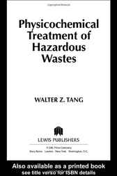 Physicochemical Treatment of Hazardous Wastes by Walter Z. Tang
