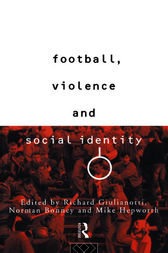 Football, Violence and Social Identity by Richard Guilianotti