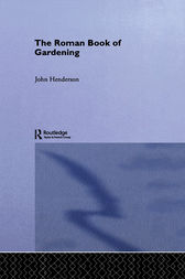 The Roman Book of Gardening by John Henderson