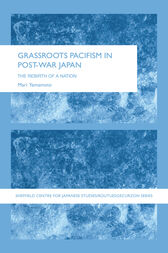 Grassroots Pacifism in Post-War Japan by Mari Yamamoto