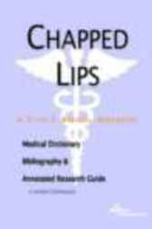 Chapped Lips - A Medical Dictionary, Bibliography, and Annotated Research Guide to Internet References