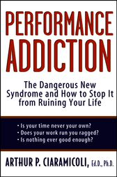 Performance Addiction by Arthur Ciaramicoli