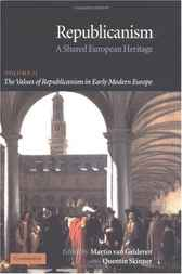 Republicanism: Volume 2, The Values of Republicanism in Early Modern Europe by Martin van Gelderen