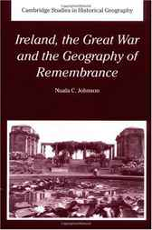Ireland, the Great War and the Geography of Remembrance by Nuala C. Johnson