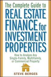 The Complete Guide to Real Estate Finance for Investment Properties by Steve Berges