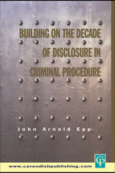 Building on The Decade of Disclosure In Criminal Procedure
