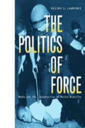 The Politics of Force by Regina G. Lawrence