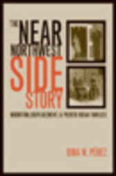 The Near Northwest Side Story by Gina M. Pérez