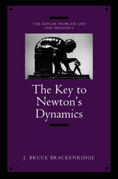 The Key to Newton's Dynamics by J. Bruce Brackenridge