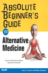 Absolute Beginner's Guide to Alternative Medicine by Karen Lee Fontaine