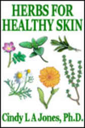 Herbs for Healthy Skin by Cindy Jones