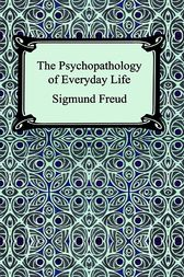 The Psychopathology of Everyday Life by Sigmund Freud