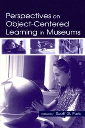 Perspectives on Object-Centered Learning in Museums by Scott G. Paris
