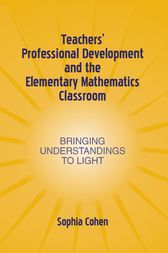 Teachers' Professional Development and the Elementary Mathematics Classroom by Sophia Cohen
