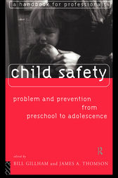 Child Safety: Problem and Prevention from Pre-School to Adolescence by Bill Gillham