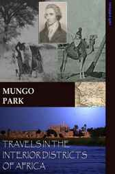 Travels in the Interior Districts of Africa by Mungo Park