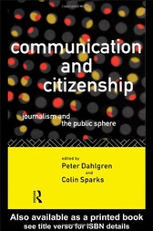 Communication And Citizenship by Peter Dahlgren