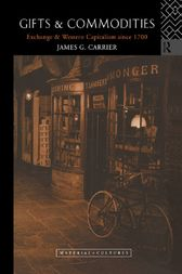 Gifts and Commodities:Exchange and Western Capitalism Since 1700 by James G. Carrier