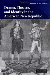 Drama, Theatre, and Identity in the American New Republic by Jeffrey H. Richards