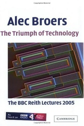 The Triumph of Technology by Alec Broers
