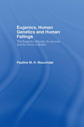 Eugenics, Human Genetics and Human Failings by Pauline Mazumdar