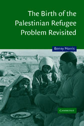 The Birth of the Palestinian Refugee Problem Revisited by Benny Morris