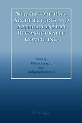 New Algorithms, Architectures and Applications for Reconfigurable Computing by Patrick Lysaght