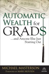 Automatic Wealth for Grads... by Michael Masterson
